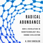 MeetUp: Radical Abundance, with Eric Drexler, the founding father of nanotechnology