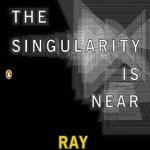 Book Review: The Singularity is Near by Ray Kurzweil (2005)