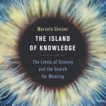 Review of Marcelo Gleiser's, The Island of Knowledge: The Limits of Science and the Search for Meaning