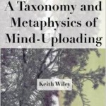 "Keith Wiley's ""Taxonomy and Metaphysics of Mind Uploading"""